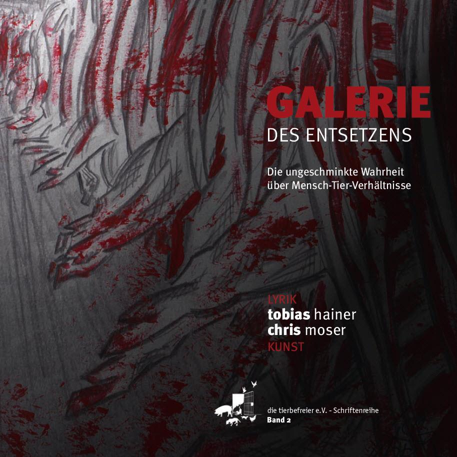 Tobias Hainer (Lyrik), Chris Moser (Kunst), Galerie des Entsetzens. Die ungeschminkte Wahrheit über Mensch-Tier-Verhältnisse. SeitenHieb Verlag 2014. ISBN 978-3-86747-066-7.